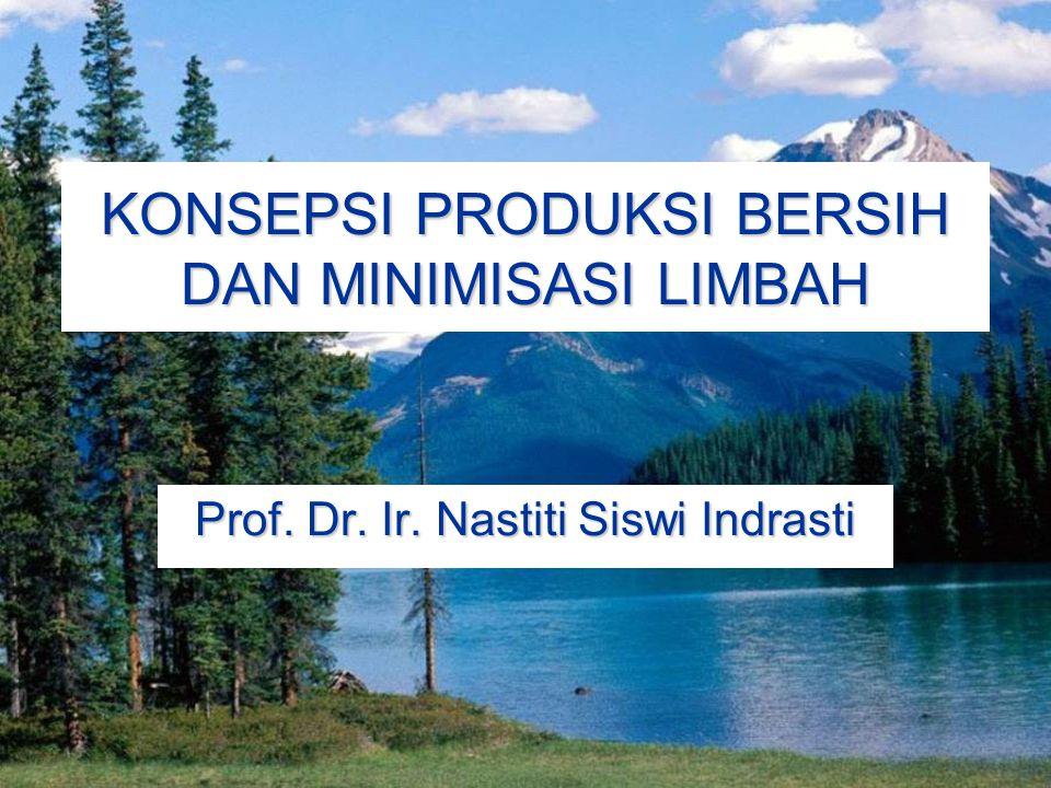 KONSEPSI PRODUKSI BERSIH DAN MINIMISASI LIMBAH Prof. Dr. Ir. Nastiti Siswi Indrasti