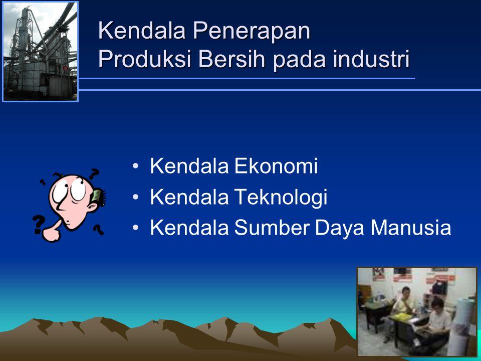 Kendala Penerapan Produksi Bersih pada industri Kendala Ekonomi Kendala Teknologi Kendala Sumber Daya Manusia