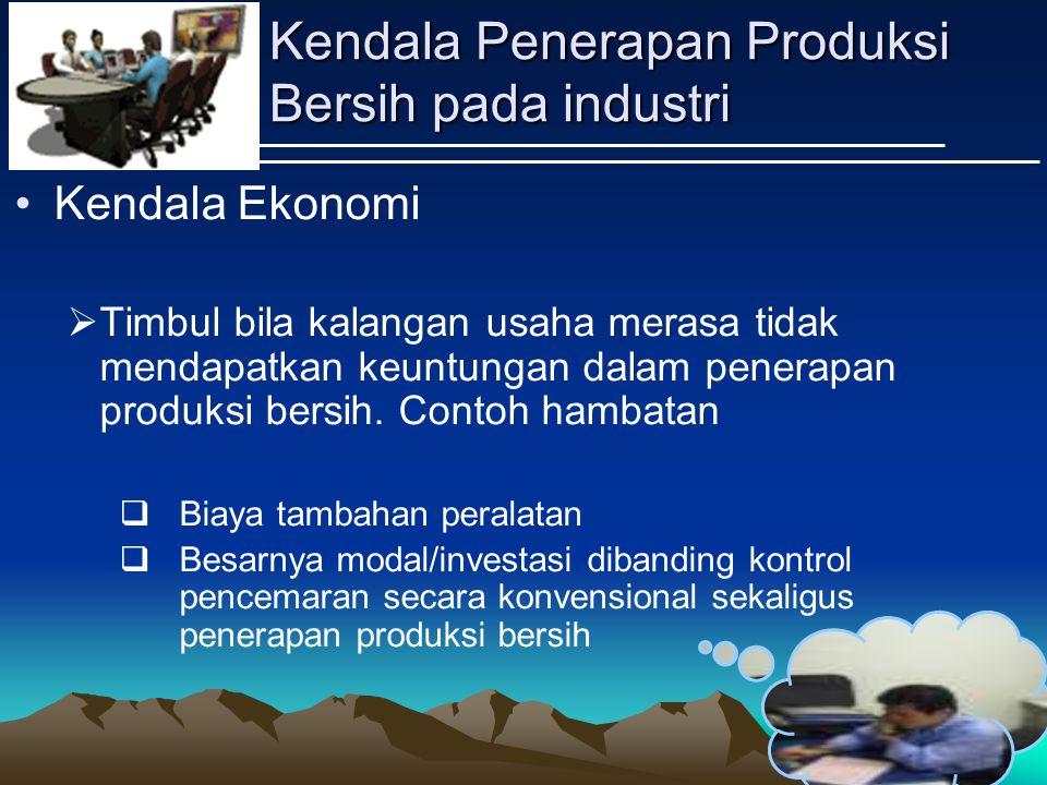 Kendala Penerapan Produksi Bersih pada industri Kendala Ekonomi  Timbul bila kalangan usaha merasa tidak mendapatkan keuntungan dalam penerapan produksi bersih.