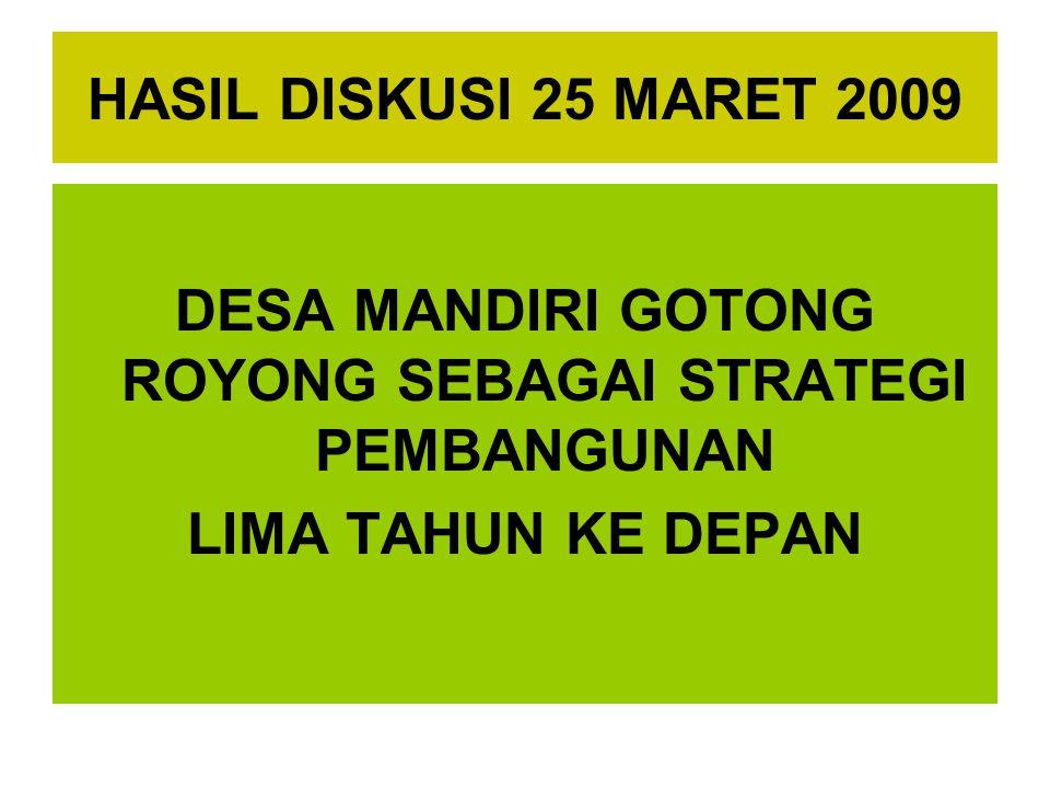 HASIL DISKUSI 25 MARET 2009 DESA MANDIRI GOTONG ROYONG SEBAGAI STRATEGI PEMBANGUNAN LIMA TAHUN KE DEPAN