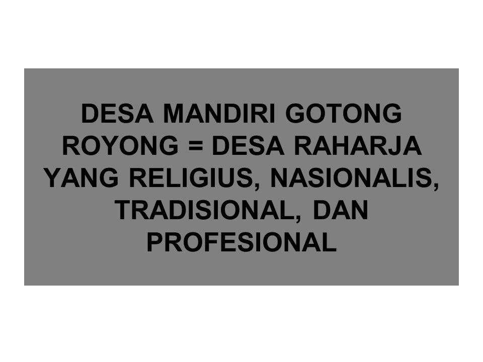 DESA MANDIRI GOTONG ROYONG = DESA RAHARJA YANG RELIGIUS, NASIONALIS, TRADISIONAL, DAN PROFESIONAL