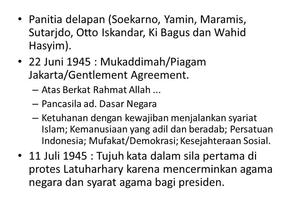 Panitia delapan (Soekarno, Yamin, Maramis, Sutarjdo, Otto Iskandar, Ki Bagus dan Wahid Hasyim). 22 Juni 1945 : Mukaddimah/Piagam Jakarta/Gentlement Ag