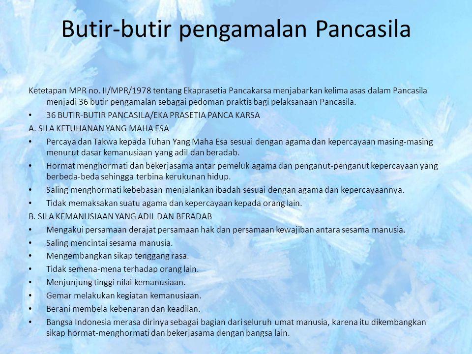 Butir-butir pengamalan Pancasila Ketetapan MPR no. II/MPR/1978 tentang Ekaprasetia Pancakarsa menjabarkan kelima asas dalam Pancasila menjadi 36 butir