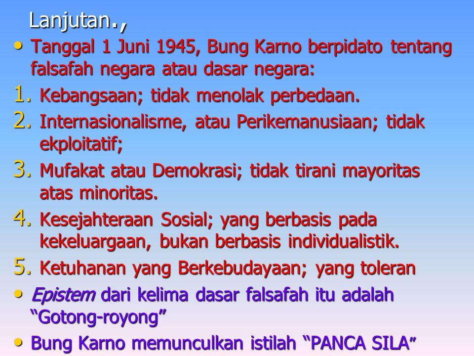 Lanjutan., Tanggal 1 Juni 1945, Bung Karno berpidato tentang falsafah negara atau dasar negara: Tanggal 1 Juni 1945, Bung Karno berpidato tentang falsafah negara atau dasar negara: 1.