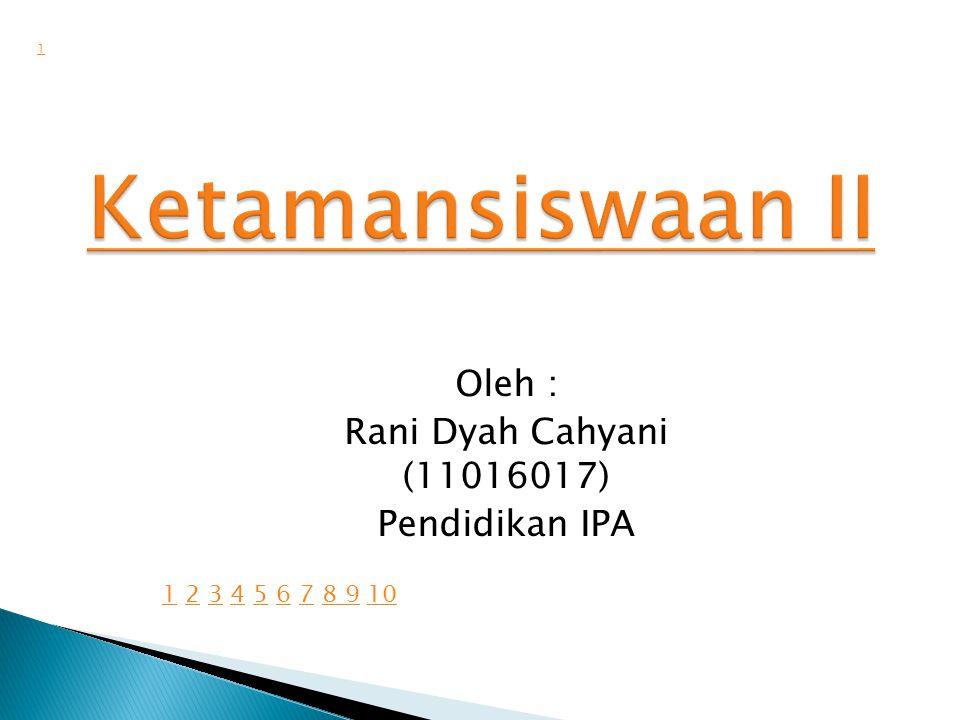 Oleh : Rani Dyah Cahyani (11016017) Pendidikan IPA 1 11 2 3 4 5 6 7 8 9 102345678 910