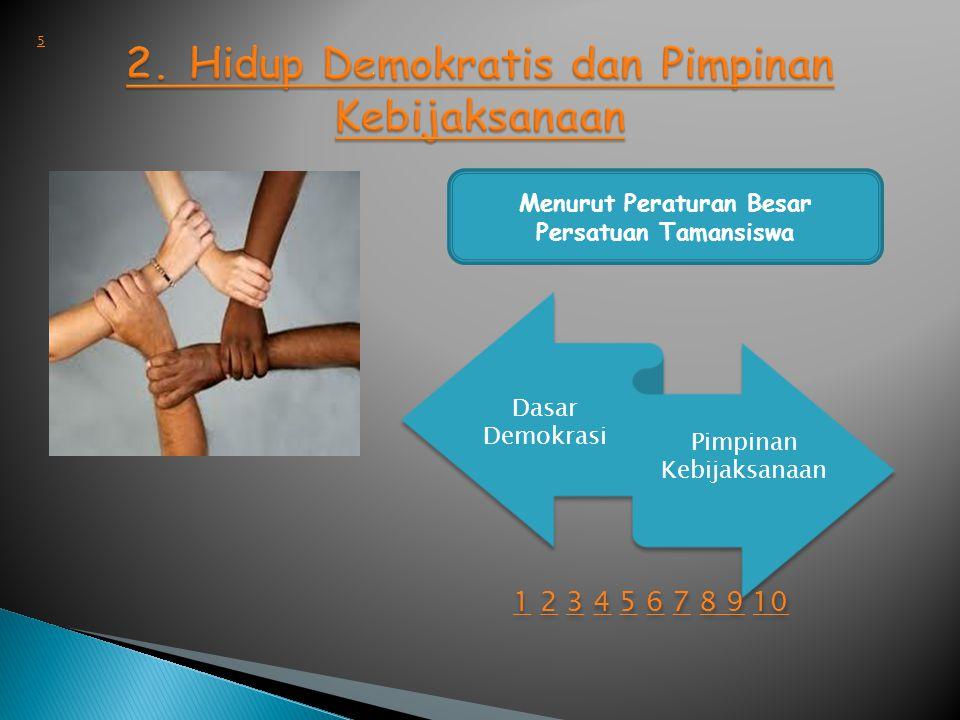 1.Segala masalah harus dimusyawarahkan bersama antara pimpinan dan anggota/perwakilannya 2.