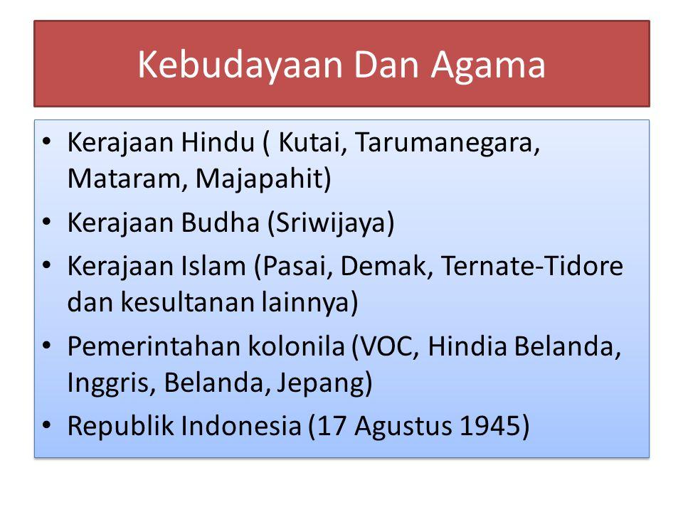 Kebudayaan Dan Agama Kerajaan Hindu ( Kutai, Tarumanegara, Mataram, Majapahit) Kerajaan Budha (Sriwijaya) Kerajaan Islam (Pasai, Demak, Ternate-Tidore