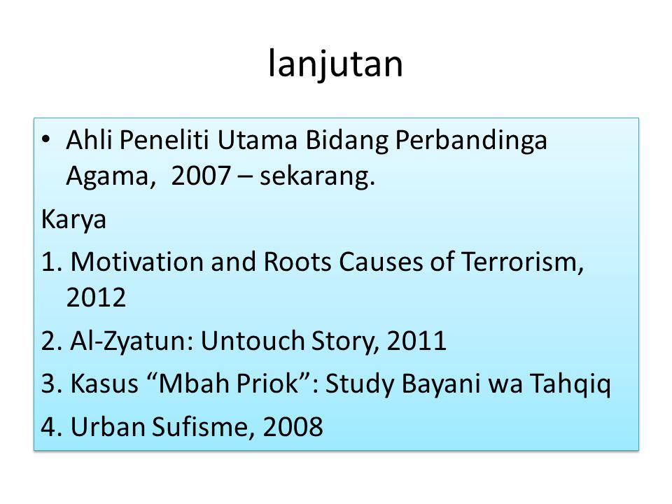 lanjutan Ahli Peneliti Utama Bidang Perbandinga Agama, 2007 – sekarang. Karya 1. Motivation and Roots Causes of Terrorism, 2012 2. Al-Zyatun: Untouch