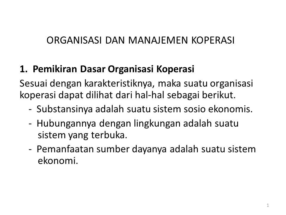 ORGANISASI DAN MANAJEMEN KOPERASI 1. Pemikiran Dasar Organisasi Koperasi Sesuai dengan karakteristiknya, maka suatu organisasi koperasi dapat dilihat