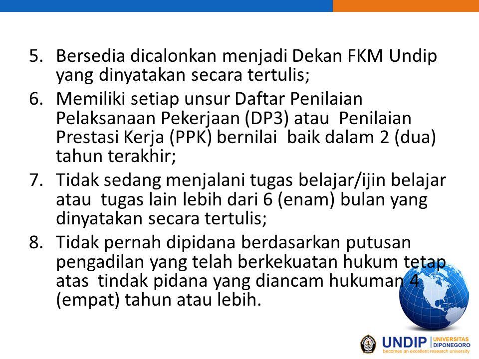 5.Bersedia dicalonkan menjadi Dekan FKM Undip yang dinyatakan secara tertulis; 6.Memiliki setiap unsur Daftar Penilaian Pelaksanaan Pekerjaan (DP3) at