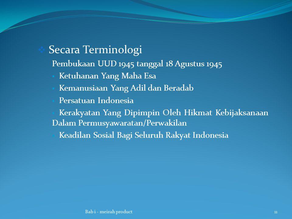  Secara Terminologi Pembukaan UUD 1945 tanggal 18 Agustus 1945  Ketuhanan Yang Maha Esa  Kemanusiaan Yang Adil dan Beradab  Persatuan Indonesia  Kerakyatan Yang Dipimpin Oleh Hikmat Kebijaksanaan Dalam Permusyawaratan/Perwakilan  Keadilan Sosial Bagi Seluruh Rakyat Indonesia Bab i - meirah product11