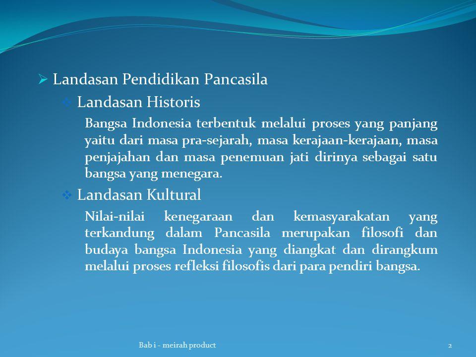  Landasan Pendidikan Pancasila  Landasan Historis Bangsa Indonesia terbentuk melalui proses yang panjang yaitu dari masa pra-sejarah, masa kerajaan-kerajaan, masa penjajahan dan masa penemuan jati dirinya sebagai satu bangsa yang menegara.