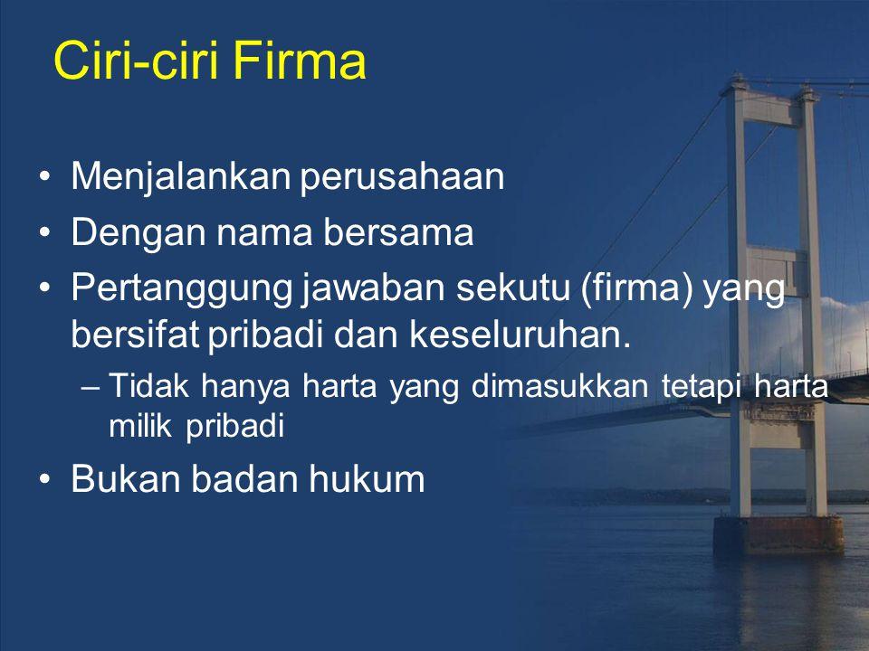 Ciri-ciri Firma Menjalankan perusahaan Dengan nama bersama Pertanggung jawaban sekutu (firma) yang bersifat pribadi dan keseluruhan. –Tidak hanya hart