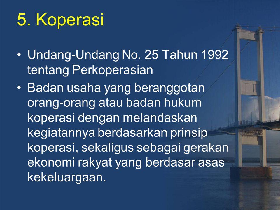 5. Koperasi Undang-Undang No. 25 Tahun 1992 tentang Perkoperasian Badan usaha yang beranggotan orang-orang atau badan hukum koperasi dengan melandaska