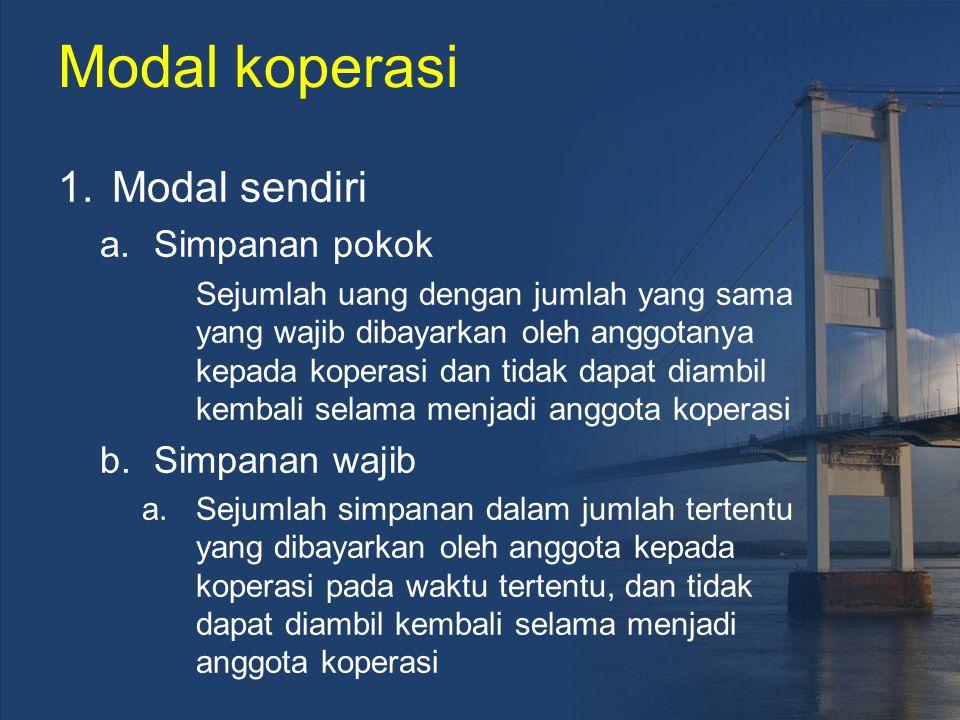Modal koperasi 1.Modal sendiri a.Simpanan pokok Sejumlah uang dengan jumlah yang sama yang wajib dibayarkan oleh anggotanya kepada koperasi dan tidak