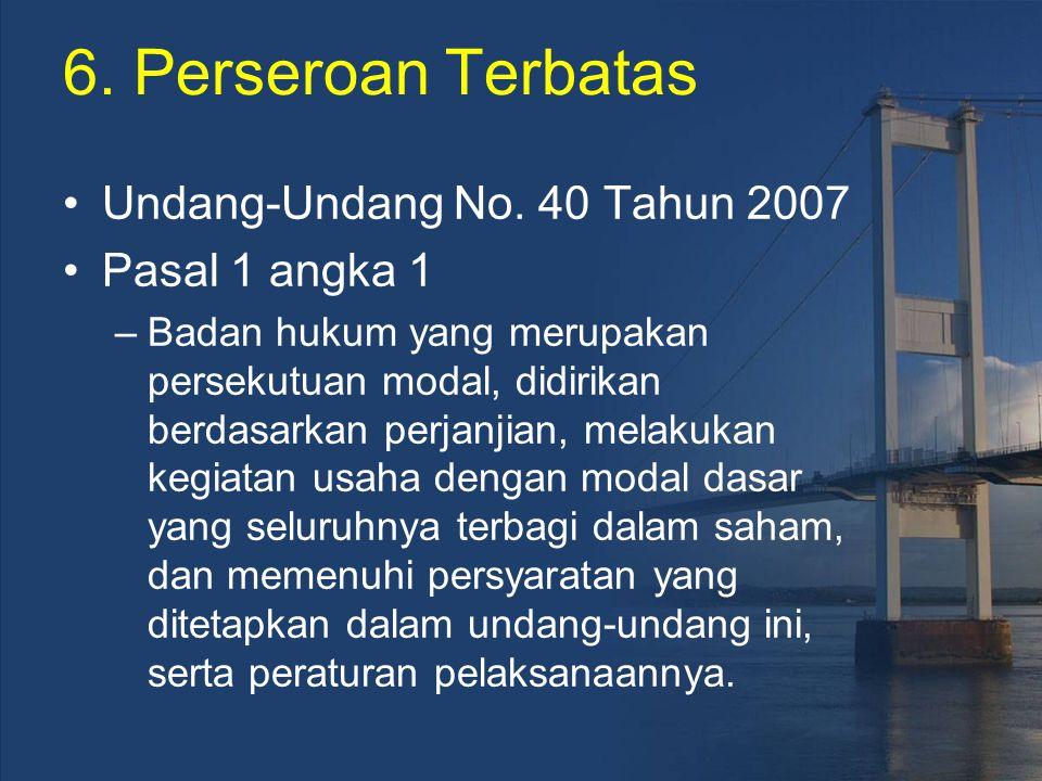 6. Perseroan Terbatas Undang-Undang No. 40 Tahun 2007 Pasal 1 angka 1 –Badan hukum yang merupakan persekutuan modal, didirikan berdasarkan perjanjian,