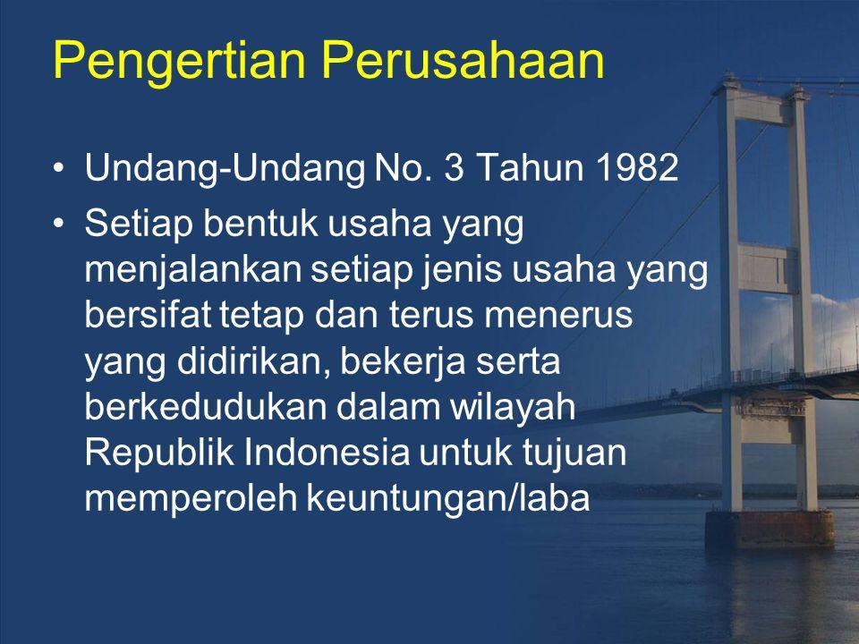 Pengertian Perusahaan Undang-Undang No. 3 Tahun 1982 Setiap bentuk usaha yang menjalankan setiap jenis usaha yang bersifat tetap dan terus menerus yan