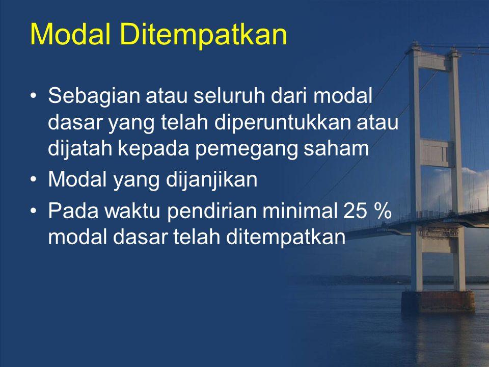 Modal Ditempatkan Sebagian atau seluruh dari modal dasar yang telah diperuntukkan atau dijatah kepada pemegang saham Modal yang dijanjikan Pada waktu pendirian minimal 25 % modal dasar telah ditempatkan