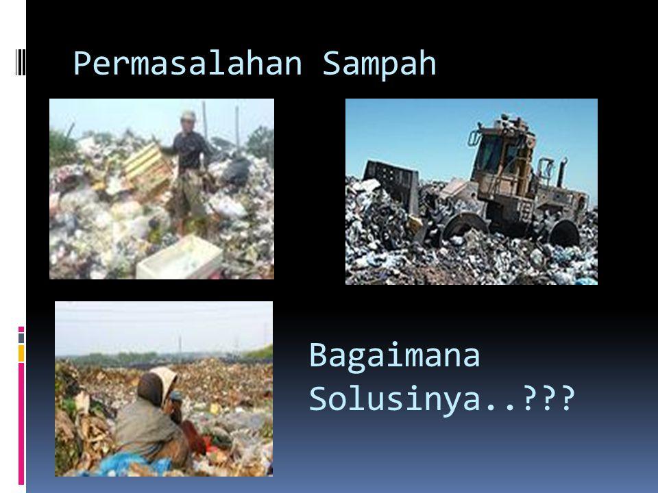 SUMBER PERMASALAHAN SAMPAH  1.Volume sampah sangat besar dan diimbangi oleh daya tampung TPA  2.