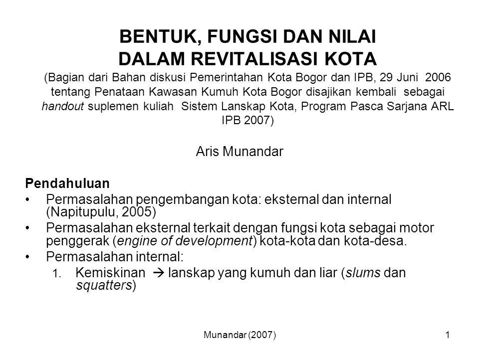 Munandar (2007)2 2.Kualitas lingkungan hidup  kualitas sarana dan prasarana 3.Keamanan dan ketertiban kota 4.Efektivitas kelembagaan pengelolaan kota (berdasarkan hasil Seminar Pengembangan Jabodetabek Berkelanjutan P4W IPB 6 Sep 2007) Pemerintahan kota di US telah menggunakan balanced scorecard (BSC) sebagai ukuran kinerja manajemen kota (Niven, 2002) Bogor telah menerapkan city development strategy CDS (Soerjodibroto, 2005) –Melibatkan Stakeholders –Advokasi dalam mengangkat permasalahan  technical assistance, advocacy planning –Emphasis pada aspek fungsi dan bentuk lanskap, nilai (values) masih perlu dielaborasi.