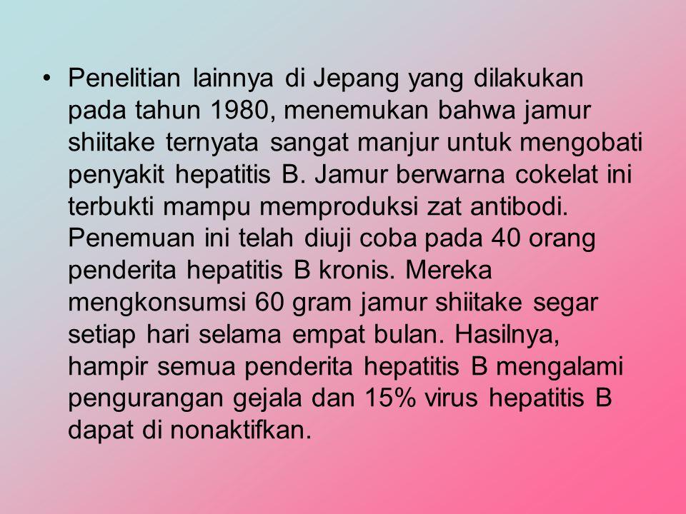 Penelitian lainnya di Jepang yang dilakukan pada tahun 1980, menemukan bahwa jamur shiitake ternyata sangat manjur untuk mengobati penyakit hepatitis