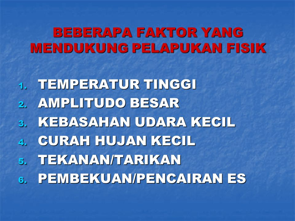 BEBERAPA FAKTOR YANG MENDUKUNG PELAPUKAN FISIK 1. TEMPERATUR TINGGI 2. AMPLITUDO BESAR 3. KEBASAHAN UDARA KECIL 4. CURAH HUJAN KECIL 5. TEKANAN/TARIKA