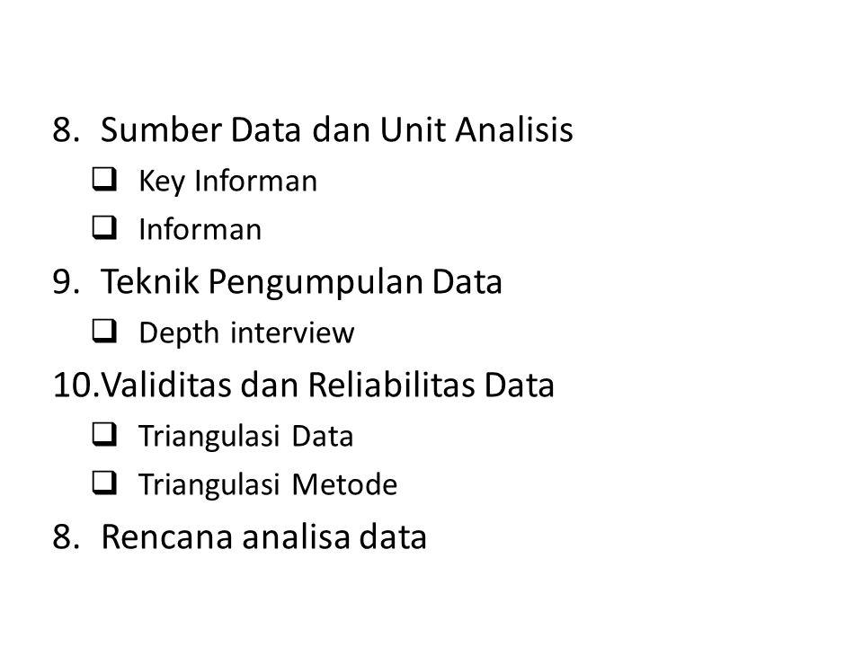 8.Sumber Data dan Unit Analisis  Key Informan  Informan 9.Teknik Pengumpulan Data  Depth interview 10.Validitas dan Reliabilitas Data  Triangulasi