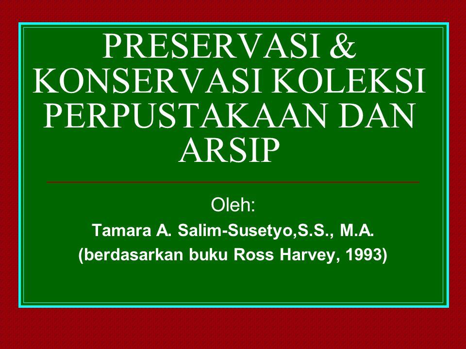 PRESERVASI & KONSERVASI KOLEKSI PERPUSTAKAAN DAN ARSIP Oleh: Tamara A. Salim-Susetyo,S.S., M.A. (berdasarkan buku Ross Harvey, 1993)