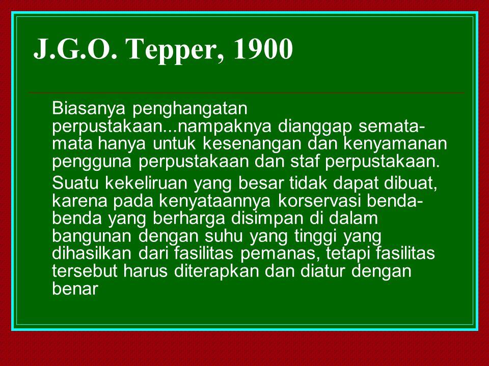 J.G.O. Tepper, 1900 Biasanya penghangatan perpustakaan...nampaknya dianggap semata- mata hanya untuk kesenangan dan kenyamanan pengguna perpustakaan d