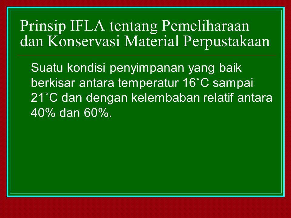 Prinsip IFLA tentang Pemeliharaan dan Konservasi Material Perpustakaan Suatu kondisi penyimpanan yang baik berkisar antara temperatur 16˚C sampai 21˚C