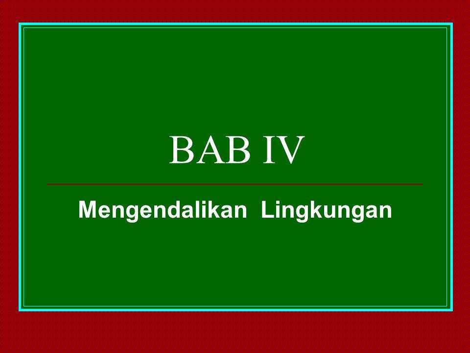 BAB IV Mengendalikan Lingkungan