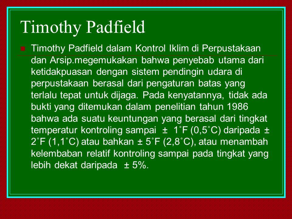 Timothy Padfield Timothy Padfield dalam Kontrol Iklim di Perpustakaan dan Arsip.megemukakan bahwa penyebab utama dari ketidakpuasan dengan sistem pend