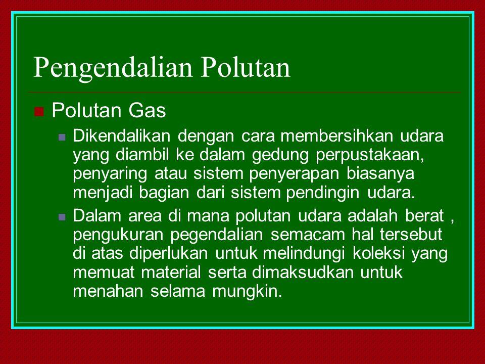 Pengendalian Polutan Polutan Gas Dikendalikan dengan cara membersihkan udara yang diambil ke dalam gedung perpustakaan, penyaring atau sistem penyerap