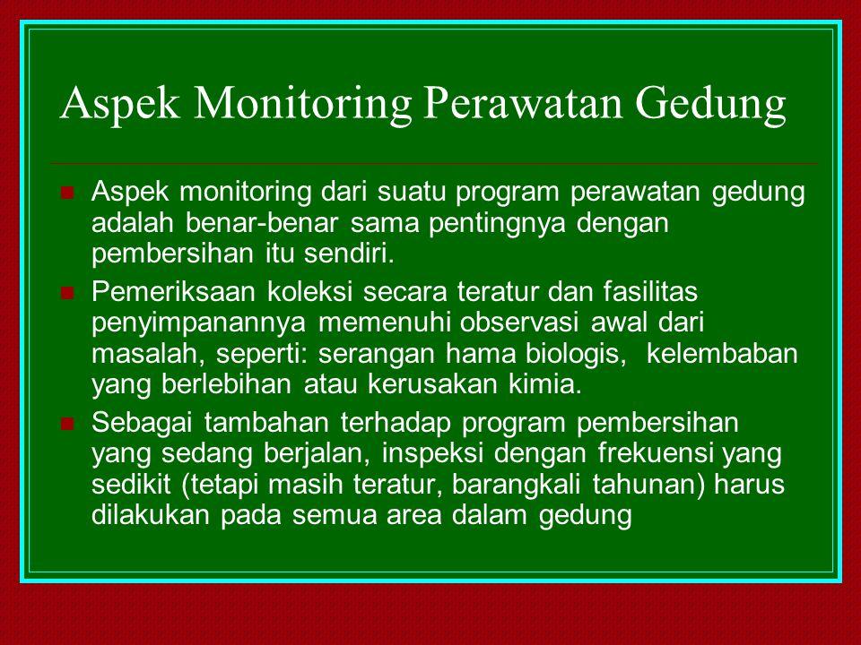 Aspek Monitoring Perawatan Gedung Aspek monitoring dari suatu program perawatan gedung adalah benar-benar sama pentingnya dengan pembersihan itu sendi