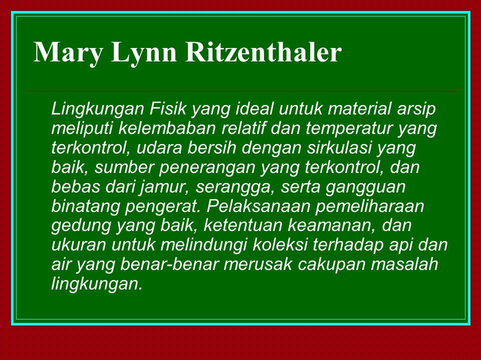 Mary Lynn Ritzenthaler Lingkungan Fisik yang ideal untuk material arsip meliputi kelembaban relatif dan temperatur yang terkontrol, udara bersih denga