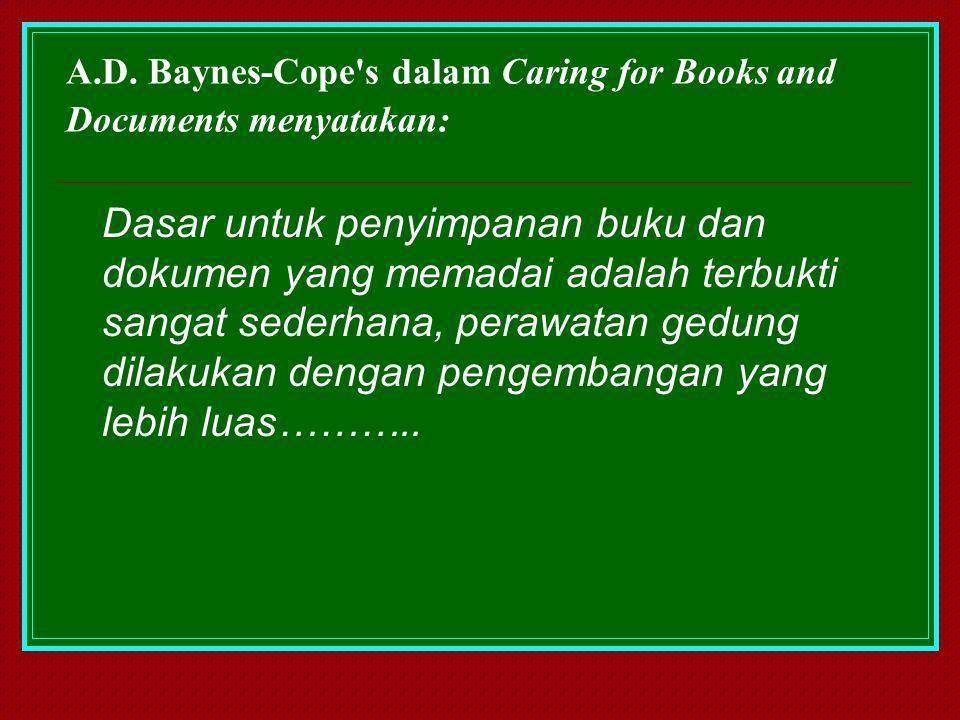 A.D. Baynes-Cope's dalam Caring for Books and Documents menyatakan: Dasar untuk penyimpanan buku dan dokumen yang memadai adalah terbukti sangat seder