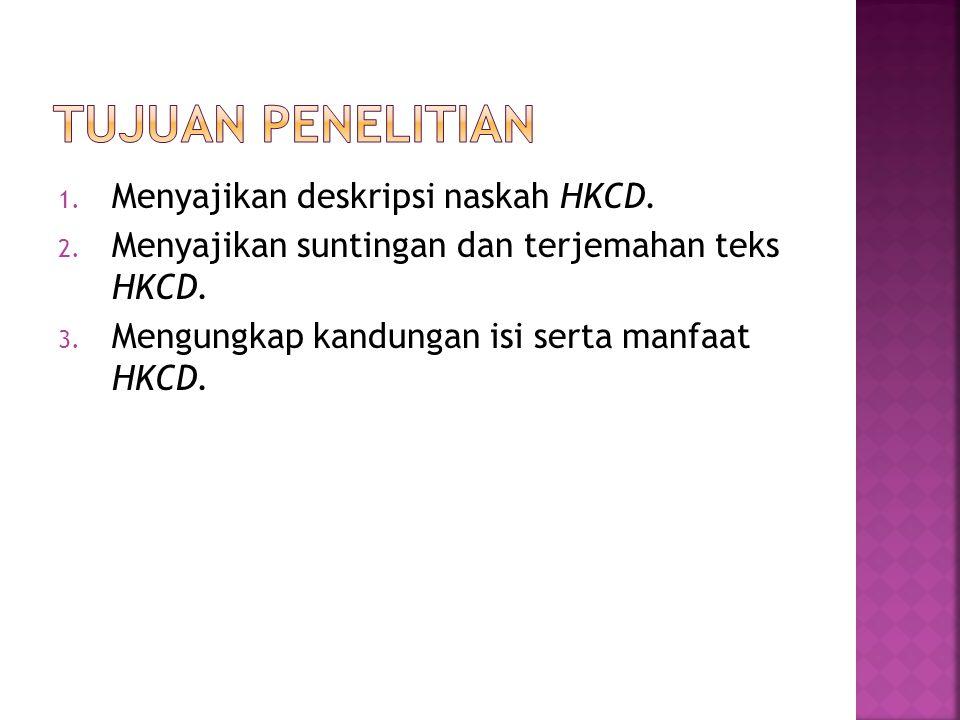 1.Menyajikan deskripsi naskah HKCD. 2. Menyajikan suntingan dan terjemahan teks HKCD.