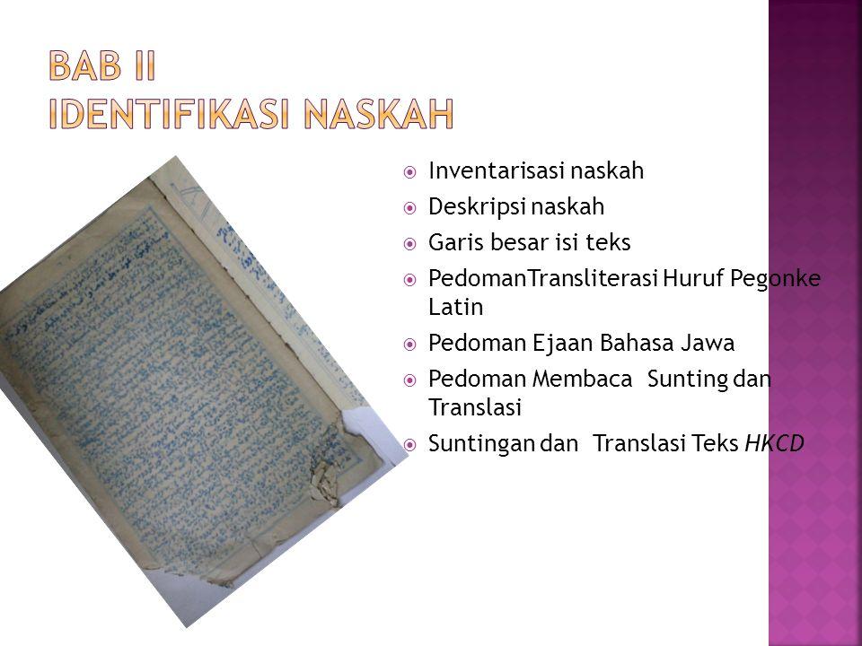  Inventarisasi naskah  Deskripsi naskah  Garis besar isi teks  PedomanTransliterasi Huruf Pegonke Latin  Pedoman Ejaan Bahasa Jawa  Pedoman Memb
