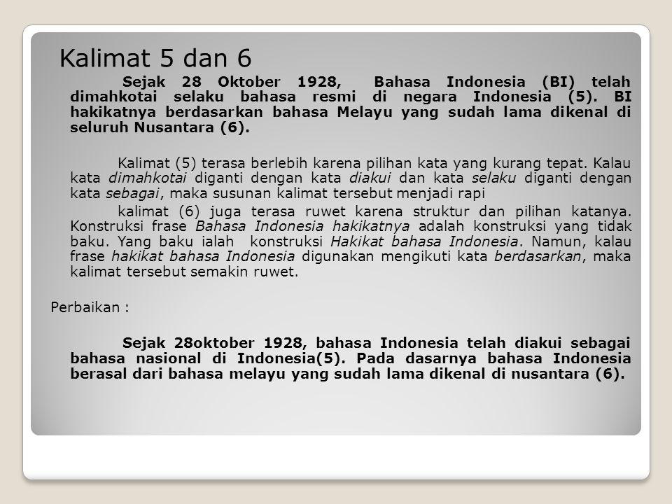 Kalimat 5 dan 6 Sejak 28 Oktober 1928, Bahasa Indonesia (BI) telah dimahkotai selaku bahasa resmi di negara Indonesia (5).