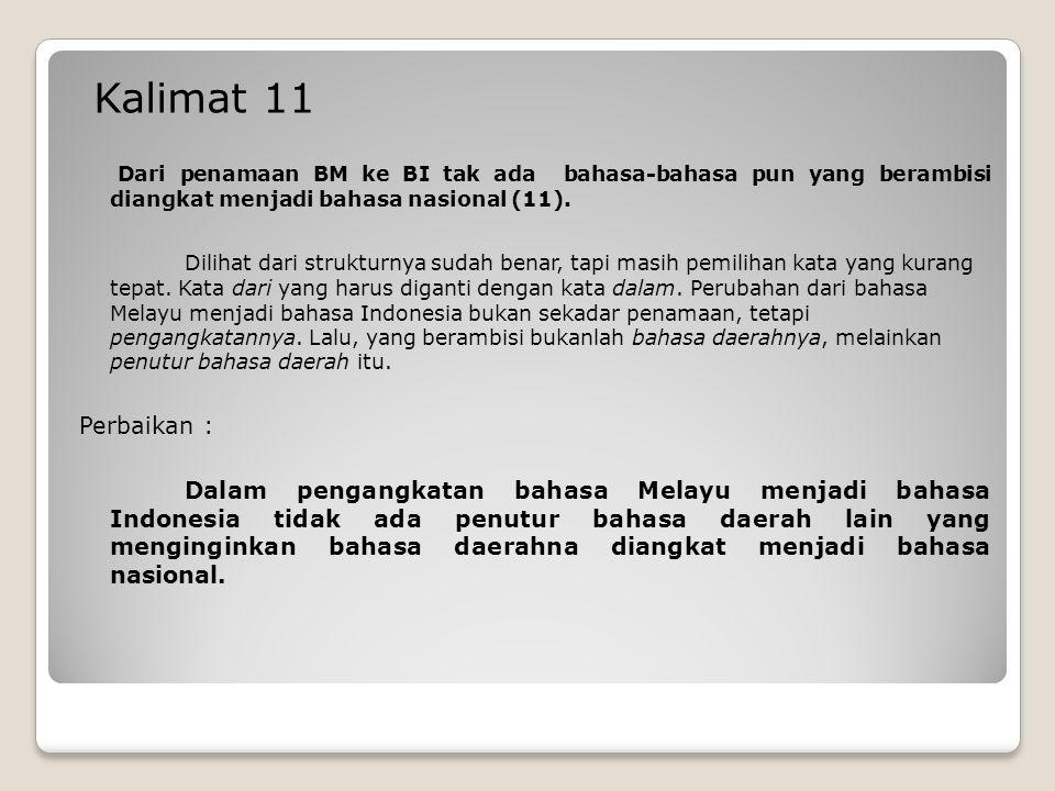 Kalimat 12 dan 13 Dari penamaan BM ke BI tak ada bahasa-bahasa pun yang berambisi diangkat menjadi bahasa nasional (11).