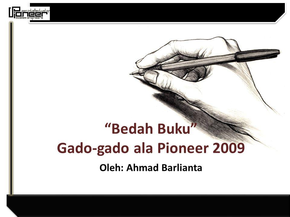 Bedah Buku Gado-gado ala Pioneer 2009 Oleh: Ahmad Barlianta