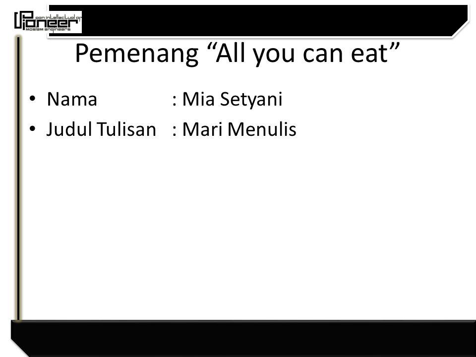 Pemenang All you can eat Setelah menulis, mari suatu hari kita saling berbagi.