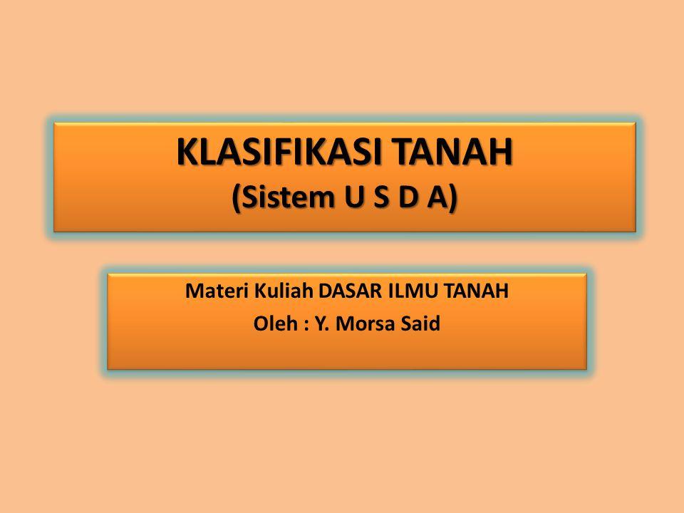 Tata Nama (Nomenklatur) Sistem Klasifikasi USDA Dalam kategori ordo nama tanah selalu diberi akhiran sol (solum=tanah), sedangkan suku kata sebelumnya merupakan menunjukkan sifat utama dari tanah tersebut.