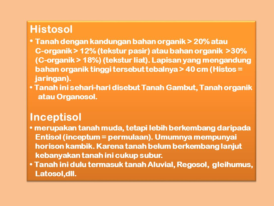 Histosol Tanah dengan kandungan bahan organik > 20% atau C-organik > 12% (tekstur pasir) atau bahan organik >30% (C-organik > 18%) (tekstur liat). Lap