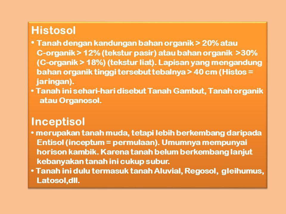 Oxisol Tanah tua sehingga mineral mudah lapuk tinggal Sedikit (< 10%).