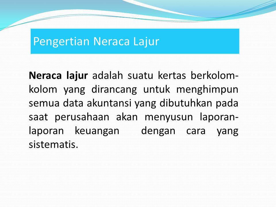 Neraca lajur adalah suatu kertas berkolom- kolom yang dirancang untuk menghimpun semua data akuntansi yang dibutuhkan pada saat perusahaan akan menyus