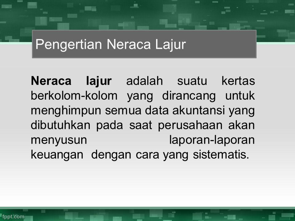 Neraca lajur adalah suatu kertas berkolom-kolom yang dirancang untuk menghimpun semua data akuntansi yang dibutuhkan pada saat perusahaan akan menyusu