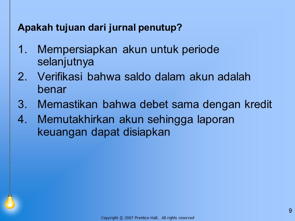 Copyright © 2007 Prentice-Hall. All rights reserved 9 Apakah tujuan dari jurnal penutup.