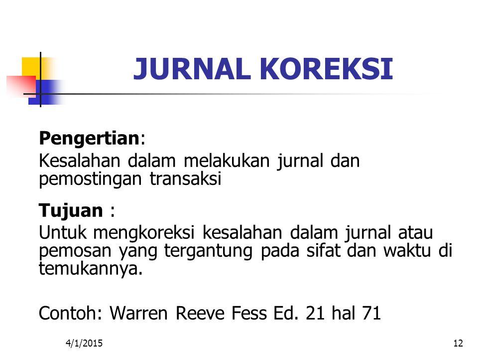 4/1/201512 JURNAL KOREKSI Pengertian: Kesalahan dalam melakukan jurnal dan pemostingan transaksi Tujuan : Untuk mengkoreksi kesalahan dalam jurnal ata