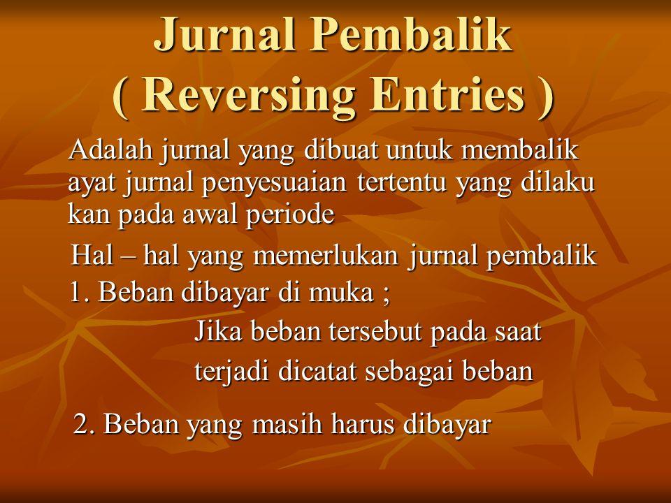 Adalah jurnal yang dibuat untuk membalik ayat jurnal penyesuaian tertentu yang dilaku kan pada awal periode Hal – hal yang memerlukan jurnal pembalik